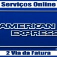Informações para consultar 2 via da fatura American Express (Amex), extrato, saldo, bônus Membership Rewards, telefone American Express 2 via boleto