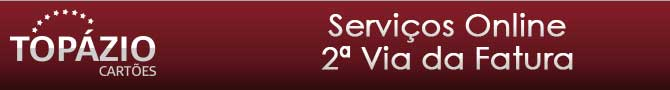 2 via de fatura cartão topázio, serviços online